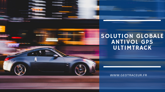 Solution globale antivol GPS ULTIMTRACK