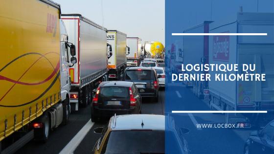 Comment améliorer la logistique du dernier kilomètre ?